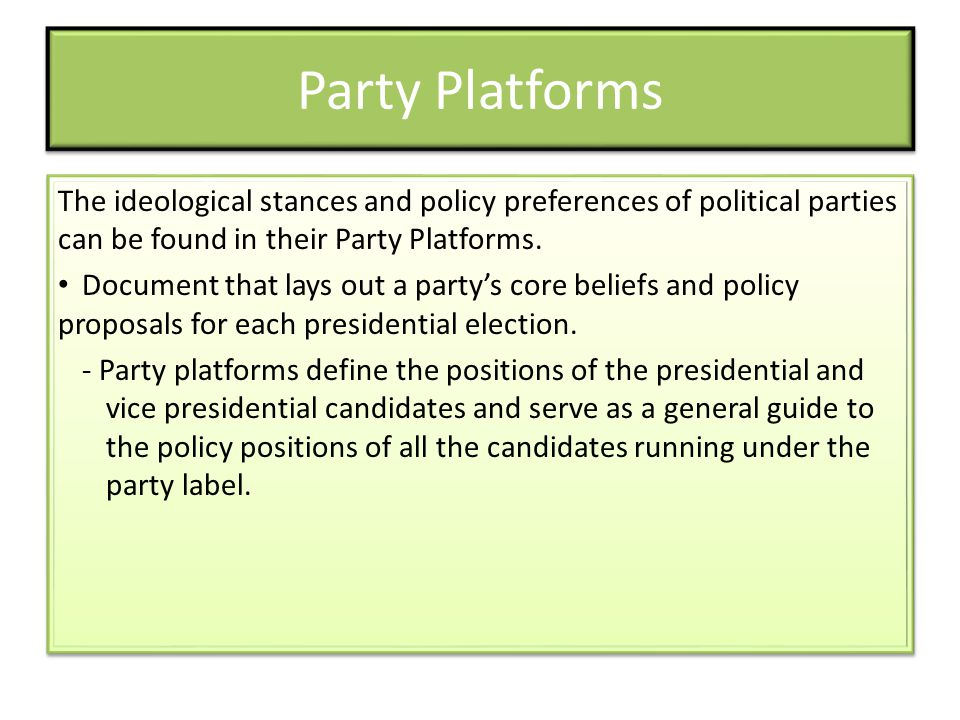 Party Platforms The ideological stances and policy preferences of political parties can be found in their Party Platforms.
