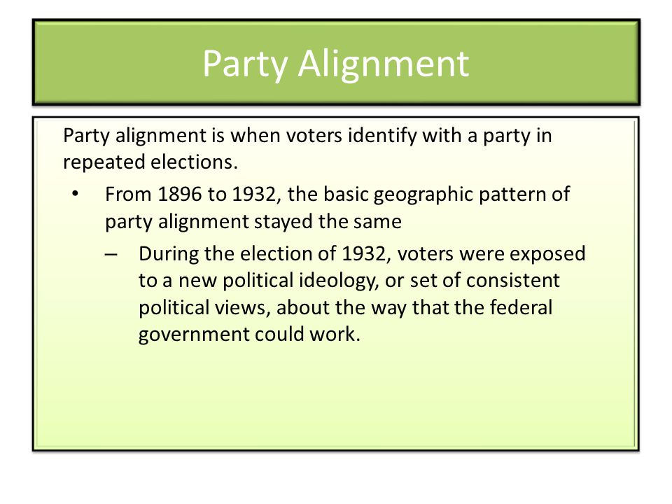 Party Alignment Party alignment is when voters identify with a party in repeated elections.