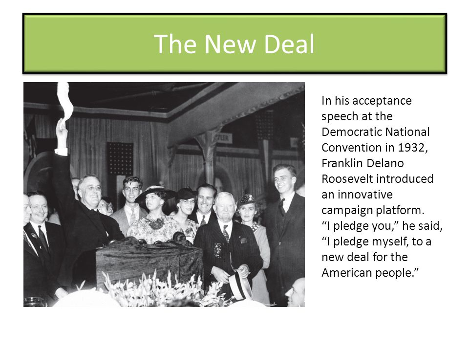 The New Deal In his acceptance speech at the Democratic National Convention in 1932,