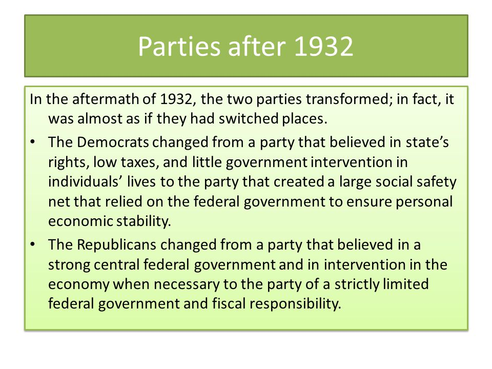 Parties after 1932 In the aftermath of 1932, the two parties transformed; in fact, it was almost as if they had switched places.