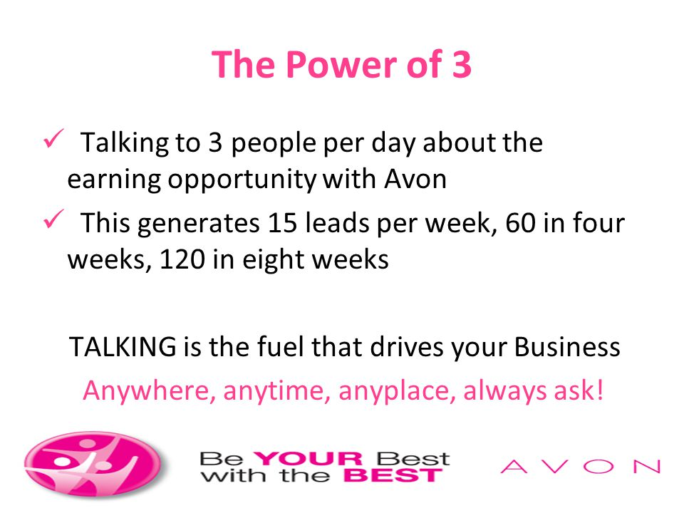 The Power of 3 Talking to 3 people per day about the earning opportunity with Avon.