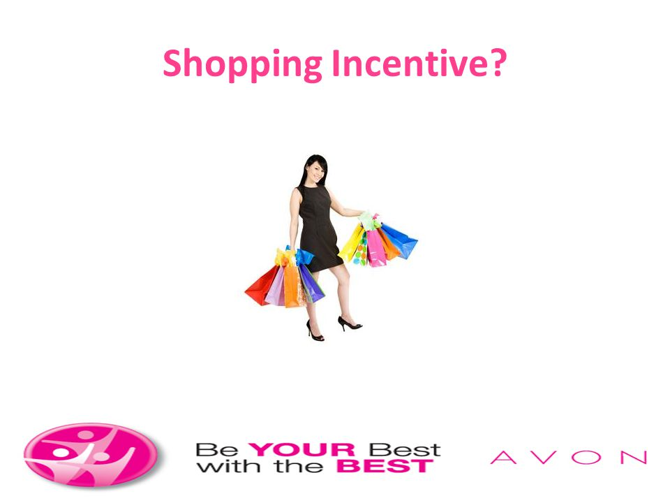 Shopping Incentive Who's going shopping on Avon