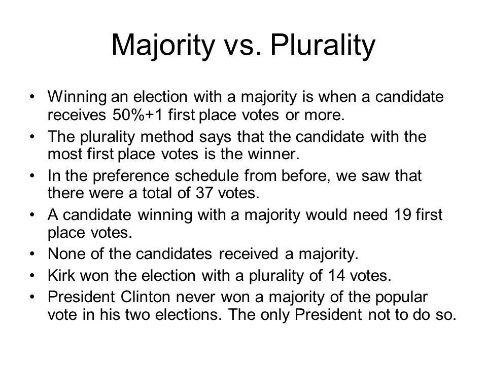 Majority vs. Plurality Winning an election with a majority is when a candidate receives 50%+1 first place votes or more.
