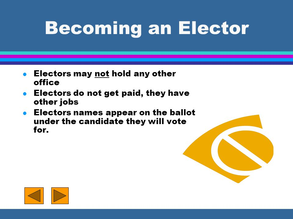 Becoming an Elector Electors may not hold any other office