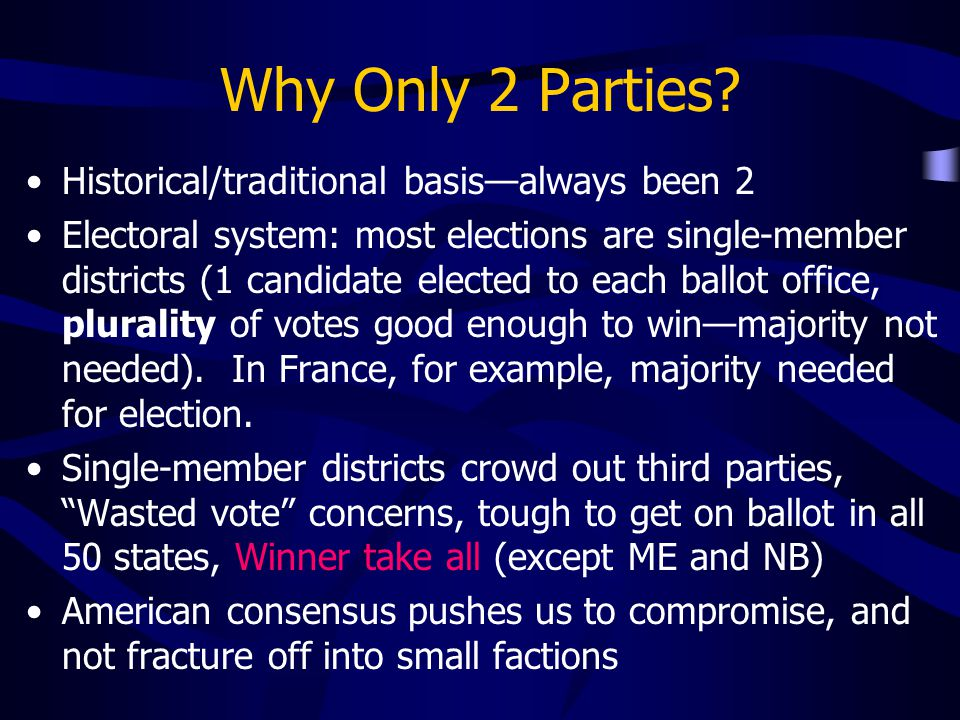 Why Only 2 Parties Historical/traditional basis—always been 2