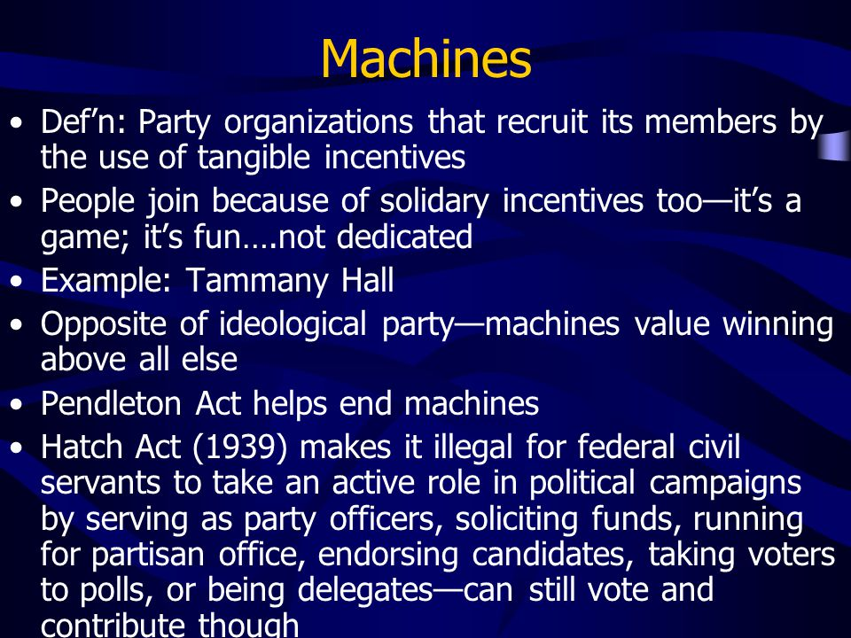 Machines Def'n: Party organizations that recruit its members by the use of tangible incentives.