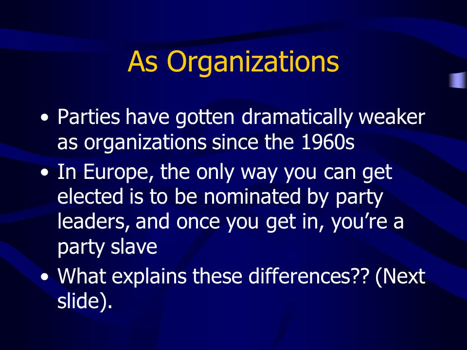 As Organizations Parties have gotten dramatically weaker as organizations since the 1960s.