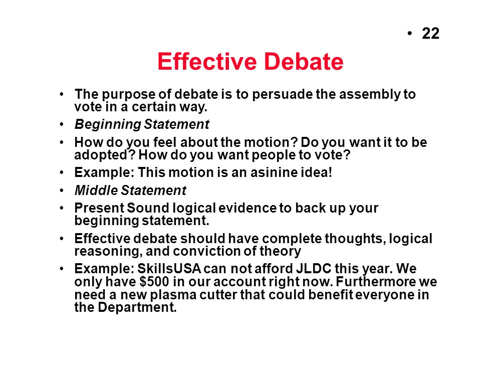 Effective Debate The purpose of debate is to persuade the assembly to vote in a certain way. Beginning Statement.