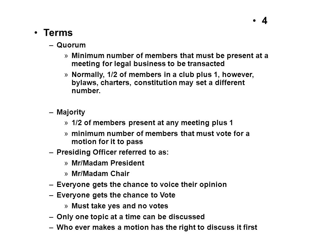 Terms Quorum. Minimum number of members that must be present at a meeting for legal business to be transacted.
