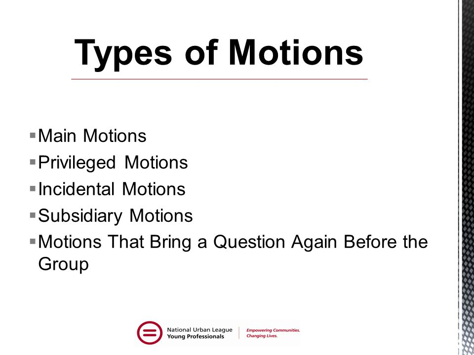 Types of Motions Main Motions Privileged Motions Incidental Motions