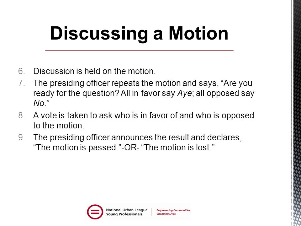 Discussing a Motion Discussion is held on the motion.