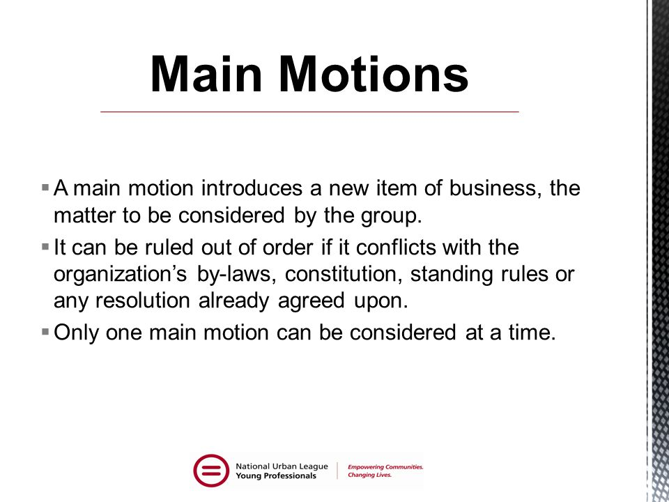 Main Motions A main motion introduces a new item of business, the matter to be considered by the group.