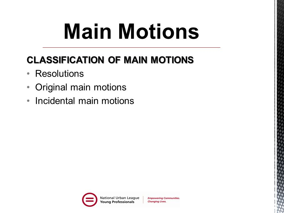Main Motions CLASSIFICATION OF MAIN MOTIONS Resolutions