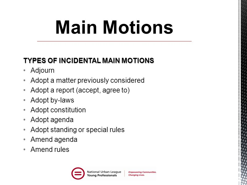 Main Motions TYPES OF INCIDENTAL MAIN MOTIONS Adjourn