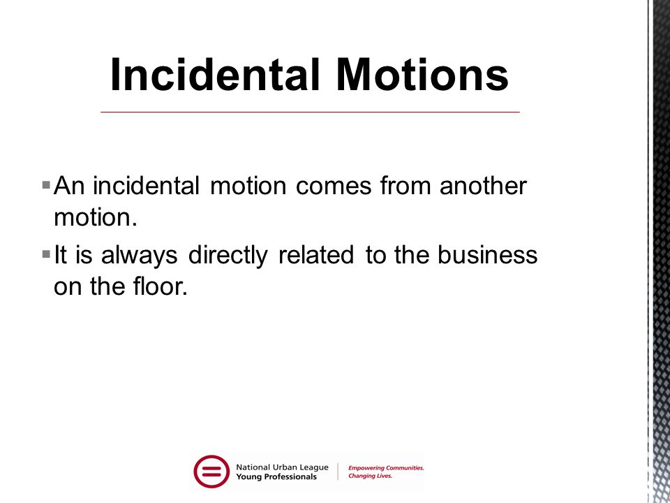 Incidental Motions An incidental motion comes from another motion.