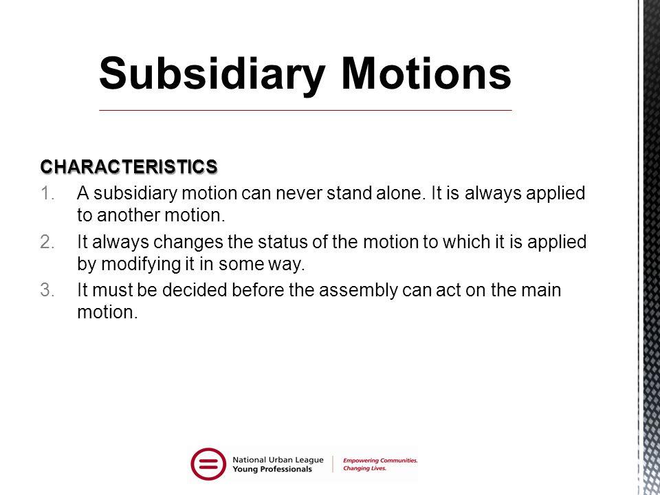 Subsidiary Motions CHARACTERISTICS