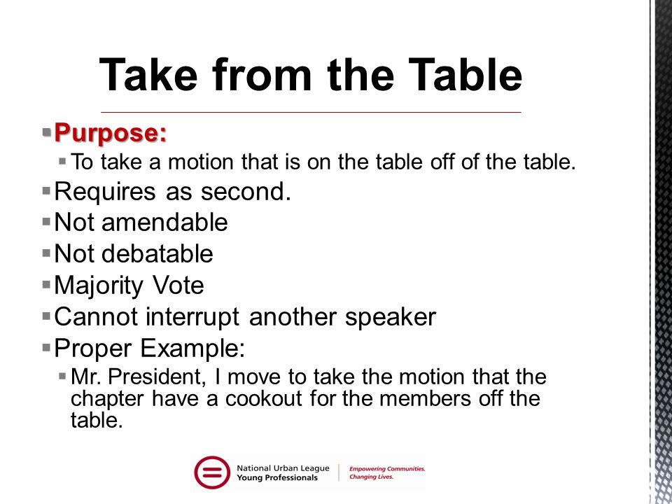 Take from the Table Purpose: Requires as second. Not amendable