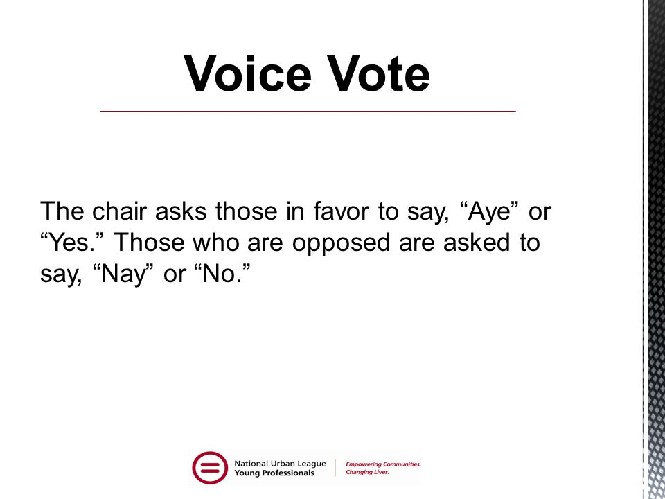 The chair asks those in favor to say, Aye or Yes