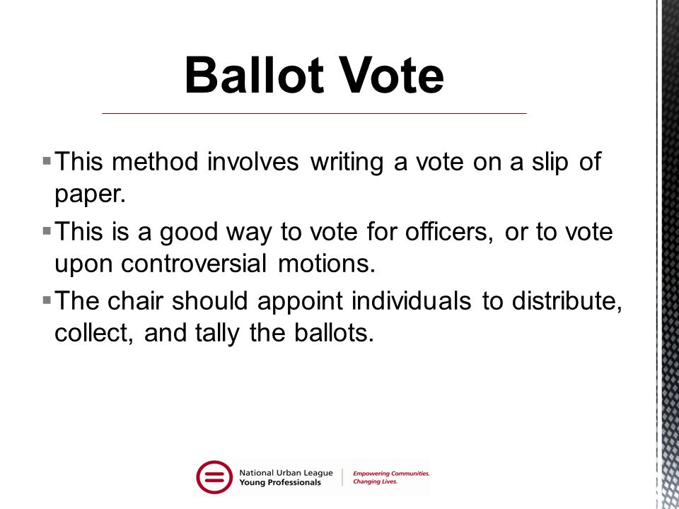 Ballot Vote This method involves writing a vote on a slip of paper.