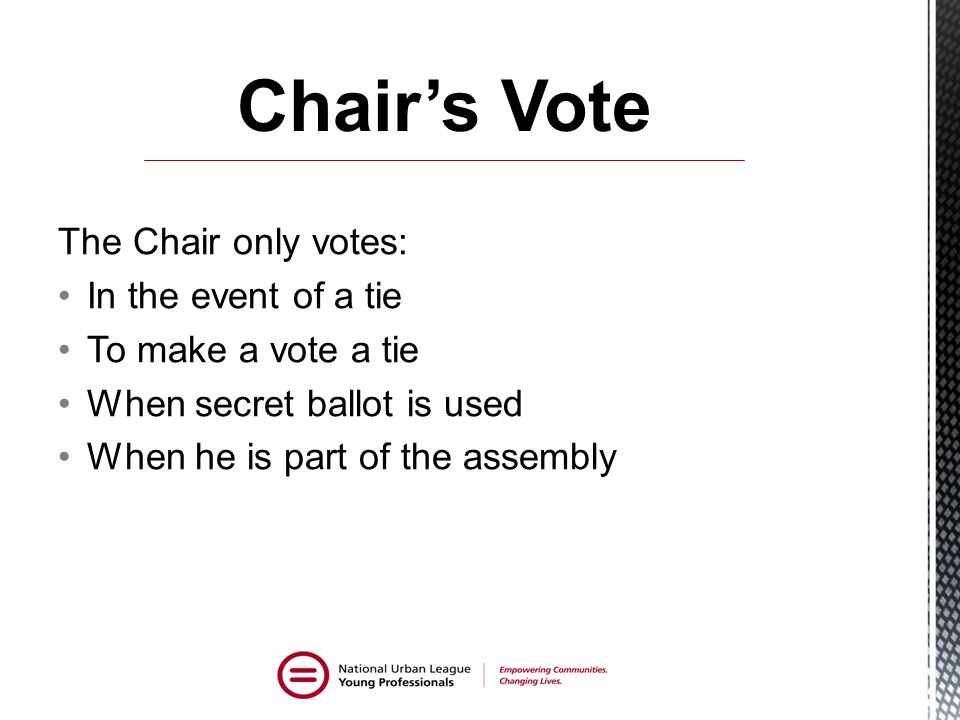 Chair's Vote The Chair only votes: In the event of a tie