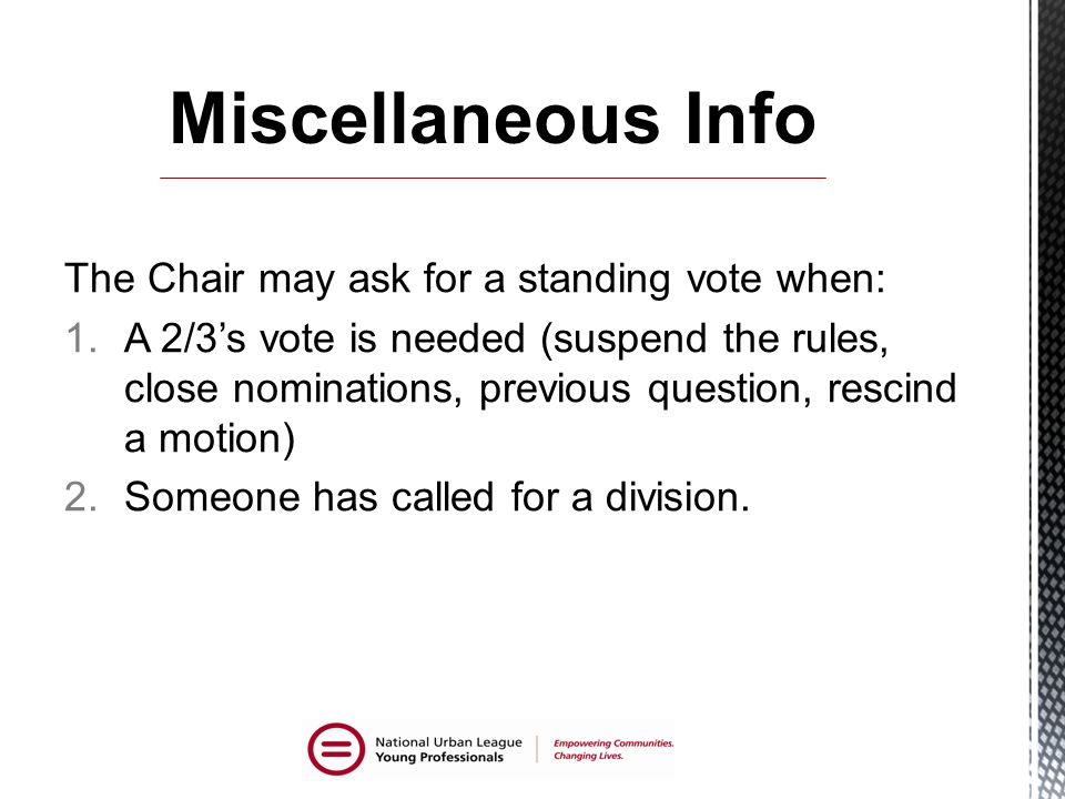 Miscellaneous Info The Chair may ask for a standing vote when:
