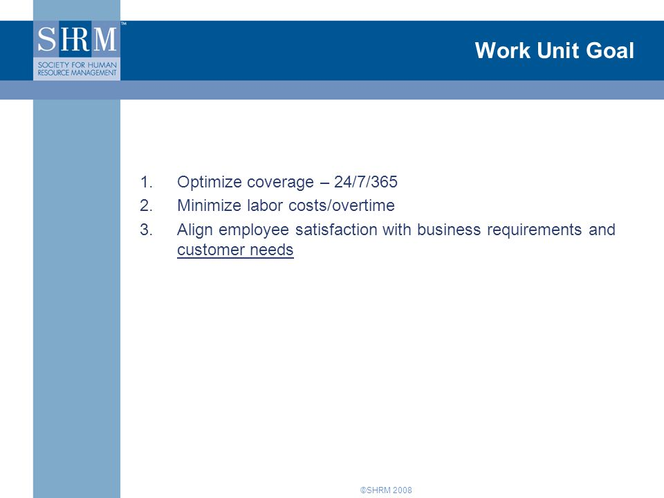 Work Unit Goal Optimize coverage – 24/7/365