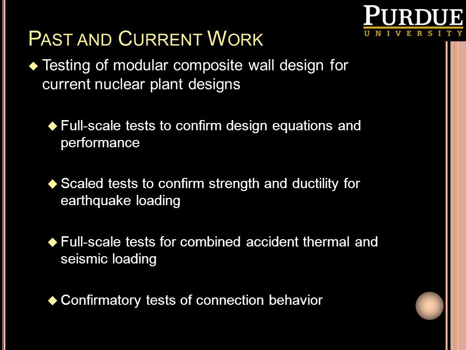 Past and Current Work Testing of modular composite wall design for current nuclear plant designs.