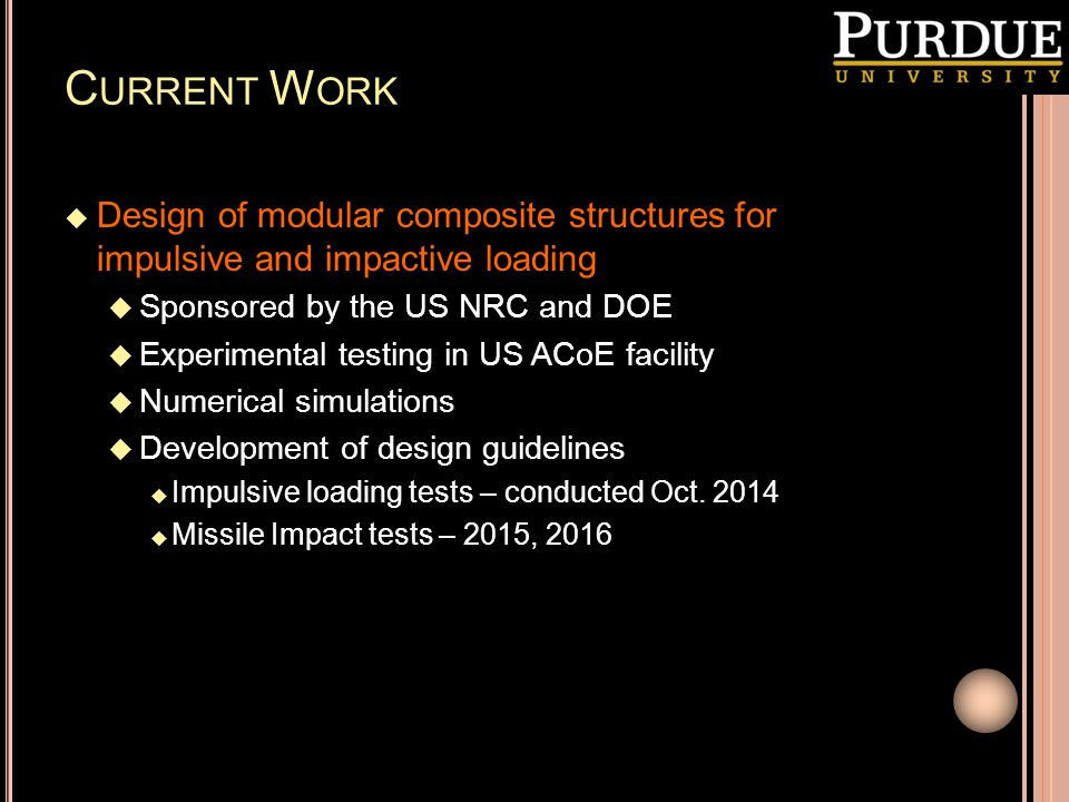 Current Work Design of modular composite structures for impulsive and impactive loading. Sponsored by the US NRC and DOE.