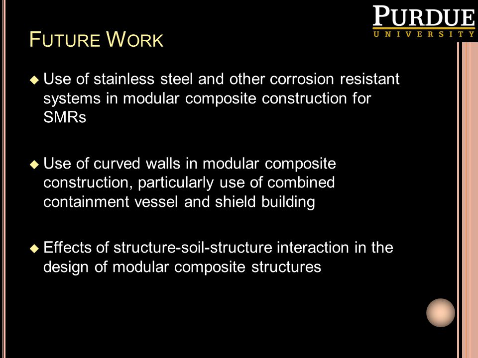 Future Work Use of stainless steel and other corrosion resistant systems in modular composite construction for SMRs.