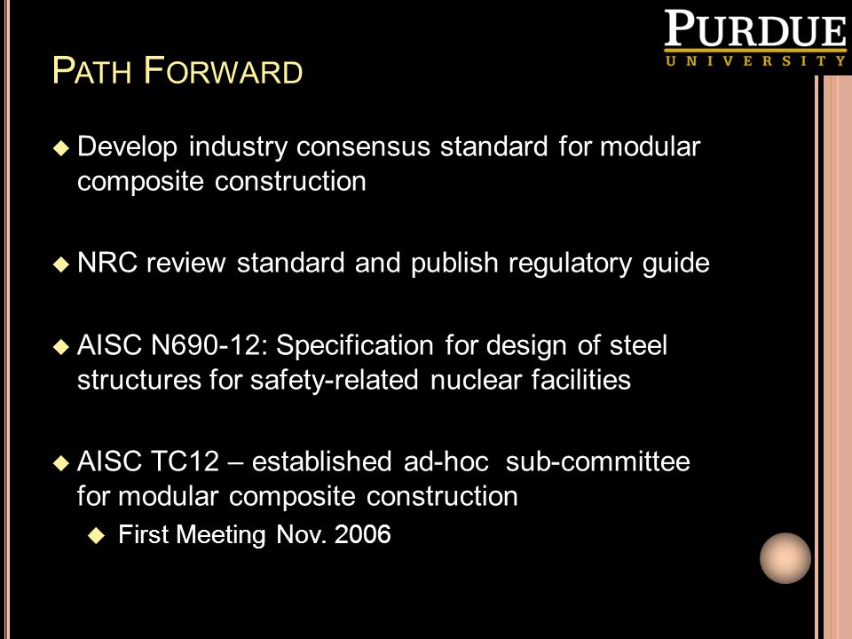Path Forward Develop industry consensus standard for modular composite construction. NRC review standard and publish regulatory guide.