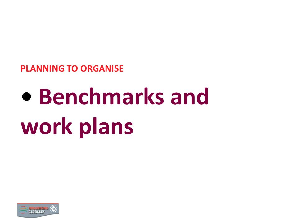 Benchmarks and work plans
