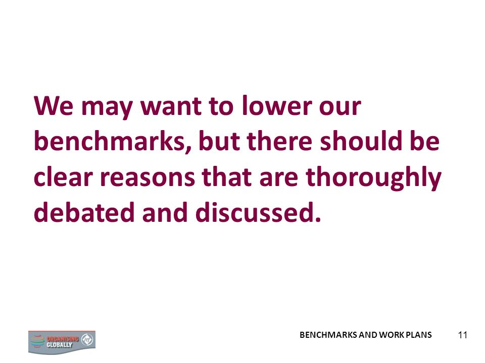 We may want to lower our benchmarks, but there should be clear reasons that are thoroughly debated and discussed.