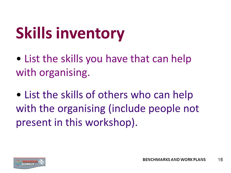 Skills inventoryList the skills you have that can help with organising.
