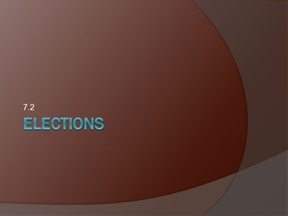 7.2 ELECTIONS
