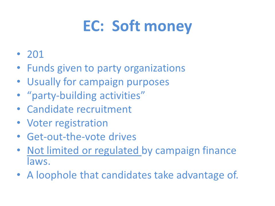 EC: Soft money 201 Funds given to party organizations