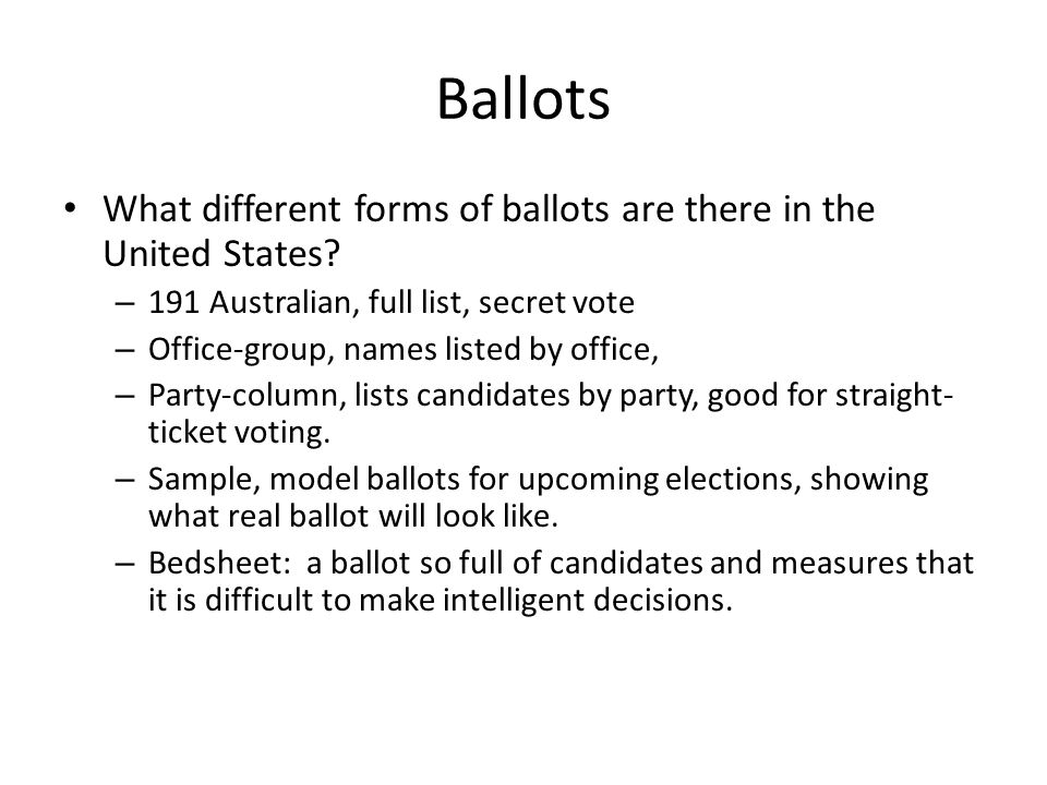 Ballots What different forms of ballots are there in the United States 191 Australian, full list, secret vote.