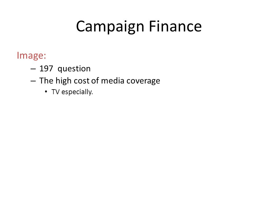 Campaign Finance Image: 197 question The high cost of media coverage