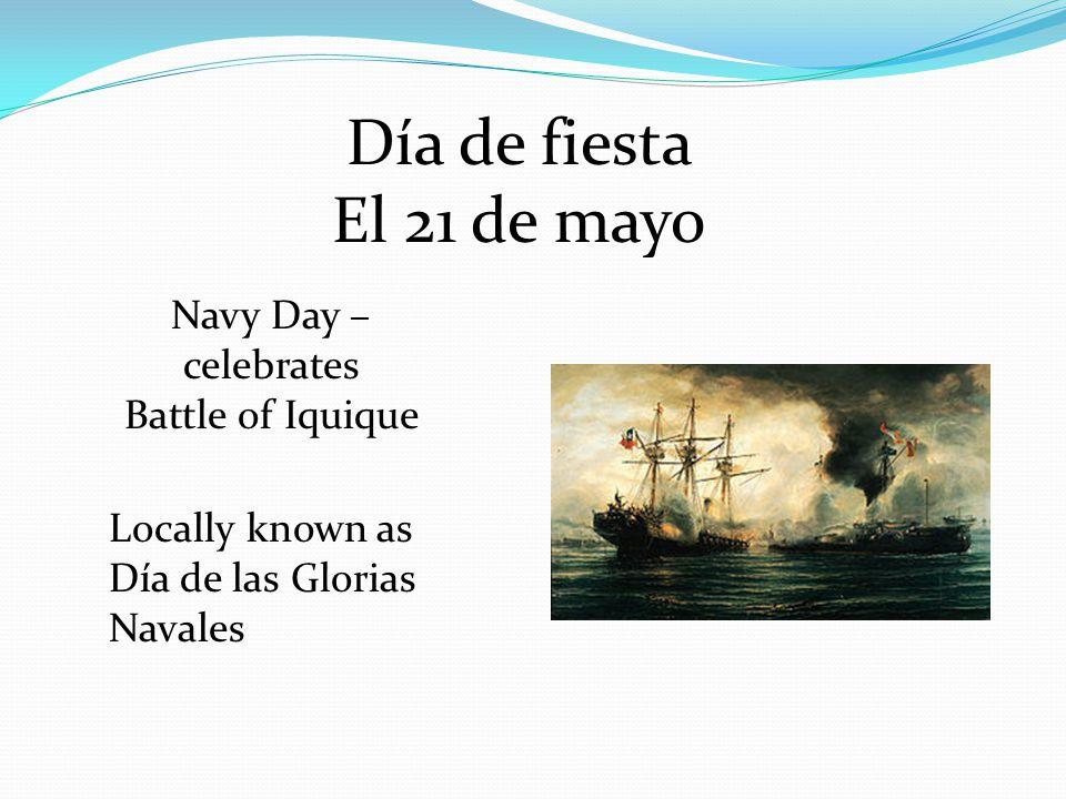Día de fiesta El 21 de mayo Navy Day – celebrates Battle of Iquique