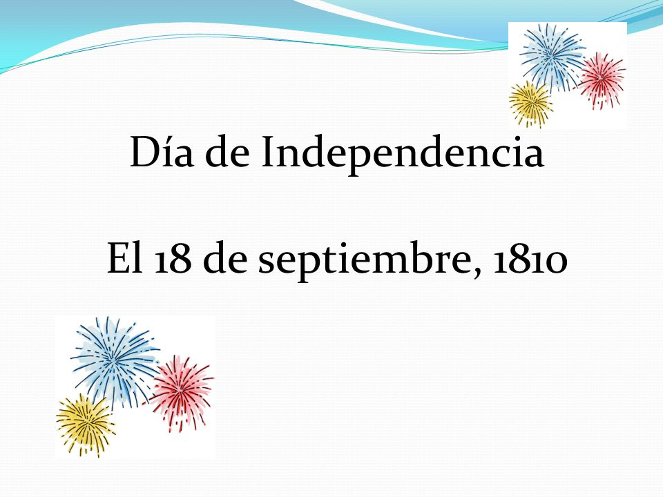 Día de Independencia El 18 de septiembre, 1810 Question #7