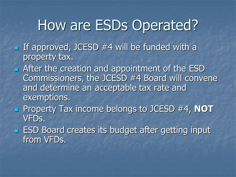 How are ESDs Operated If approved, JCESD #4 will be funded with a property tax.