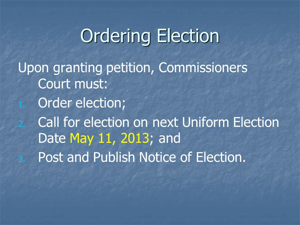 Ordering Election Upon granting petition, Commissioners Court must: