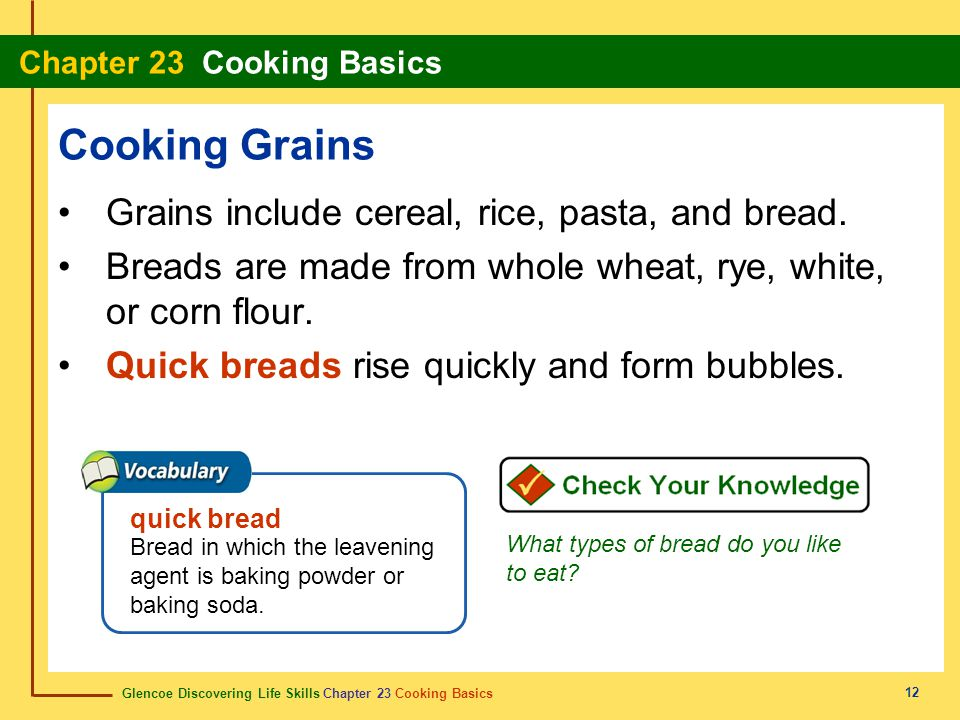 Cooking Grains Grains include cereal, rice, pasta, and bread.
