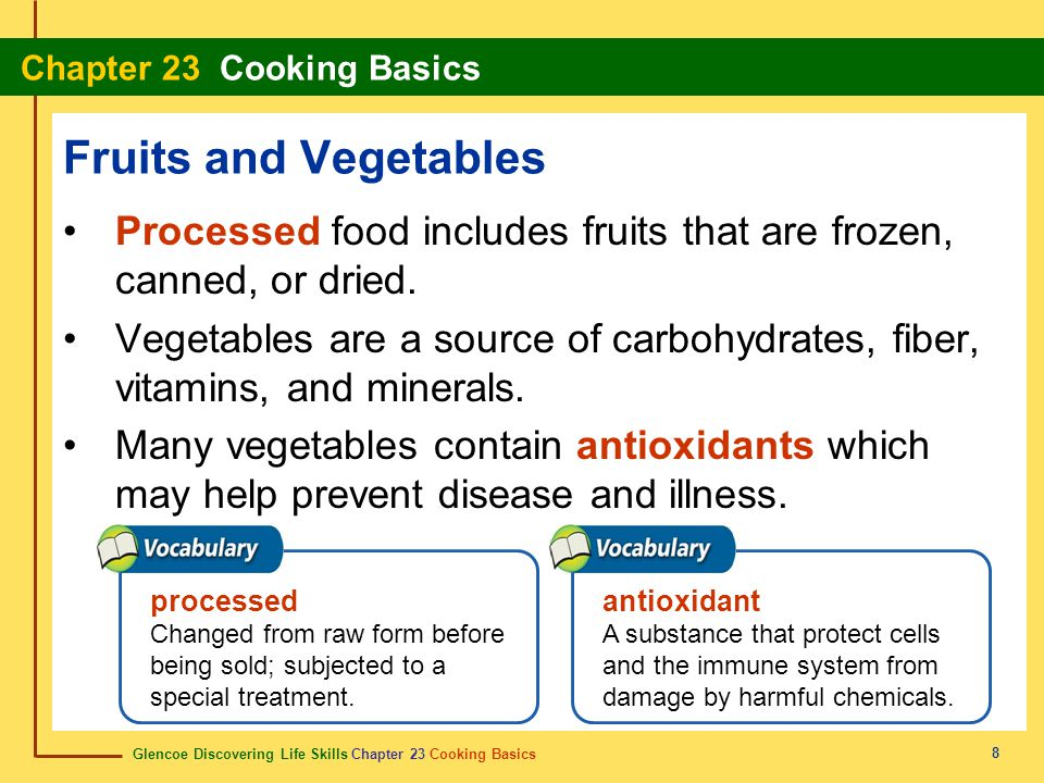 Fruits and Vegetables Processed food includes fruits that are frozen, canned, or dried.