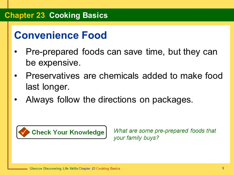 Convenience Food Pre-prepared foods can save time, but they can be expensive. Preservatives are chemicals added to make food last longer.