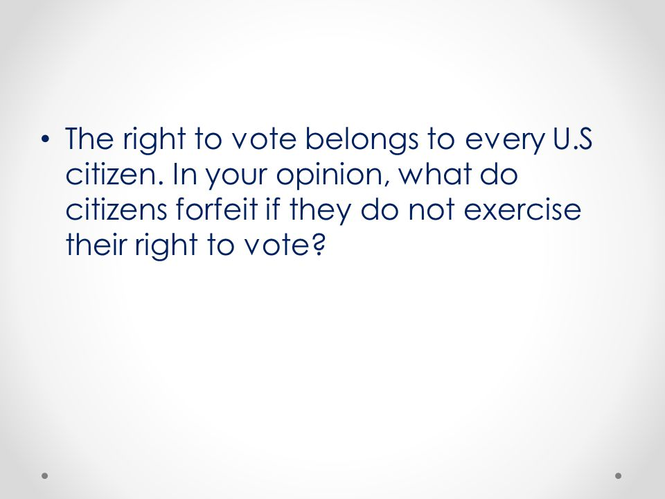 The right to vote belongs to every U. S citizen