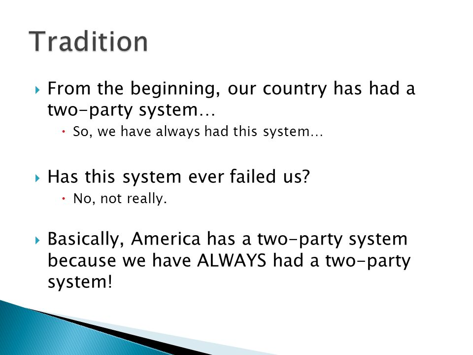Tradition From the beginning, our country has had a two-party system…