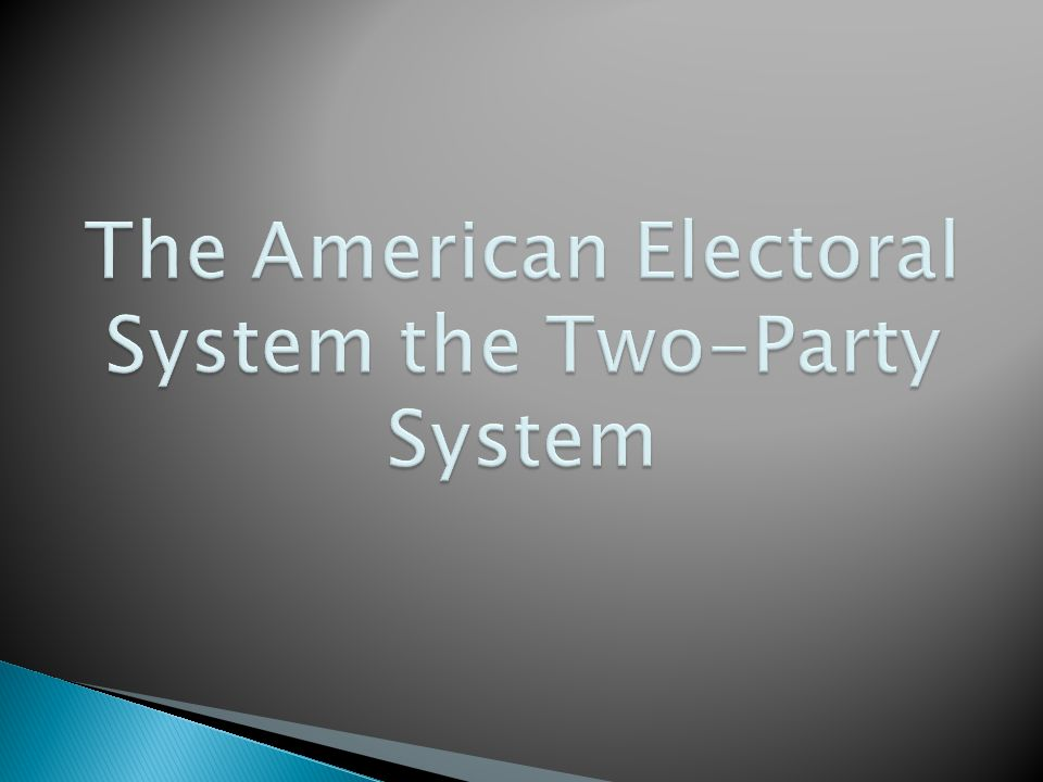 The American Electoral System the Two-Party System