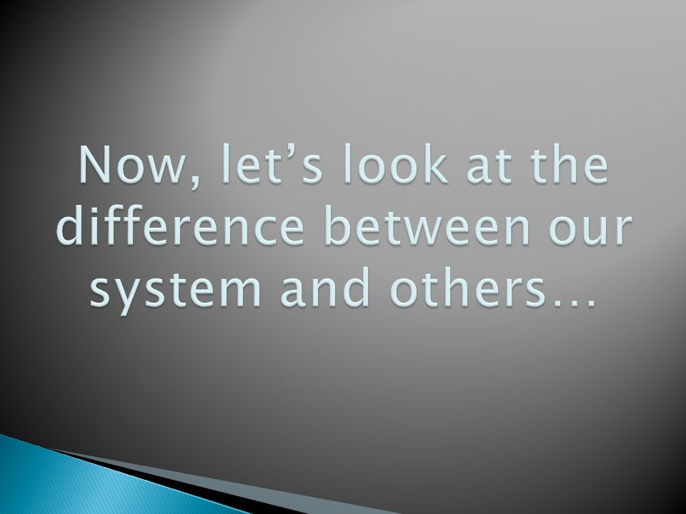 Now, let's look at the difference between our system and others…