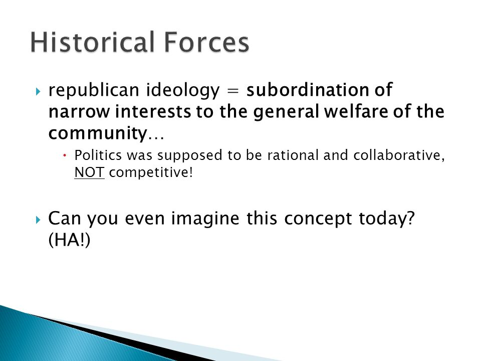 Historical Forces republican ideology = subordination of narrow interests to the general welfare of the community…