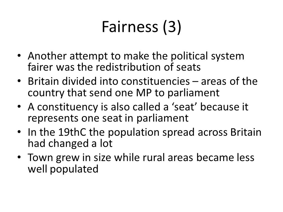 Fairness (3) Another attempt to make the political system fairer was the redistribution of seats.
